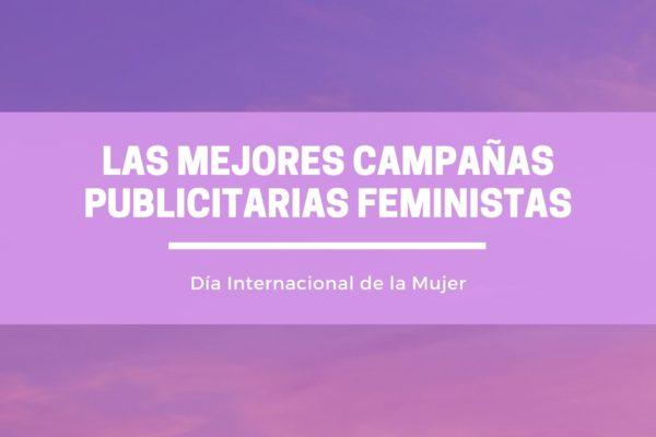 Las mejores campañas publicitarias feministas en torno al 8 de marzo