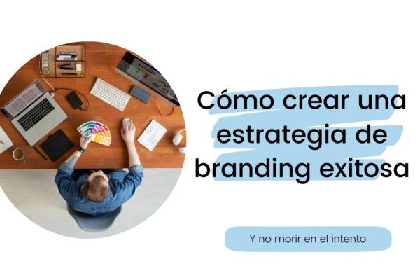 Cómo crear tu estrategia de branding